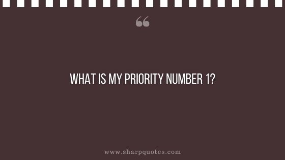 question-to-ask-yourself-what-is-my-priority-number-1-sharp-quotes