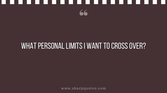 question-to-ask-yourself-what-personal-limits-i-want-to-cross-over-sharp-quotes