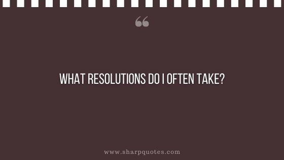 question-to-ask-yourself-what-resolutions-do-i-often-take-sharp-quotes