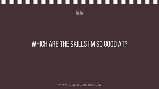 question-to-ask-yourself-which-are-the-skills-i-am-so-good-at-sharp-quotes