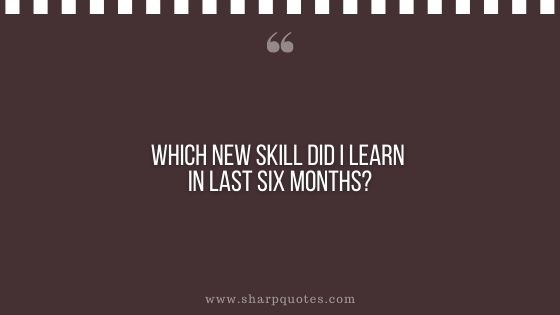question-to-ask-yourself-which-skill-did-i-learn-in-last-six-months-sharp-quotes