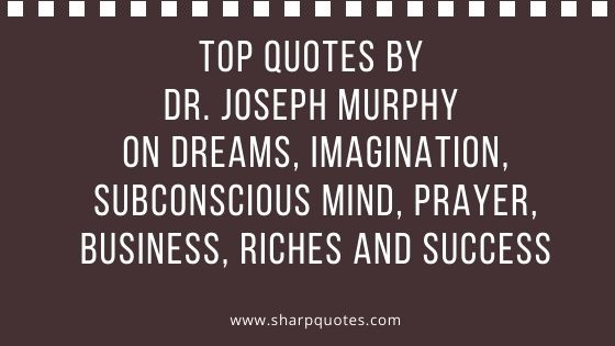 Quotes by Dr. Joseph Murphy
