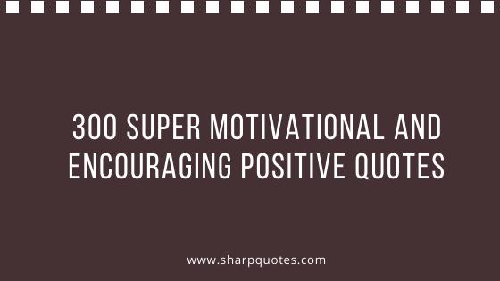 super motivational encouraging quotes