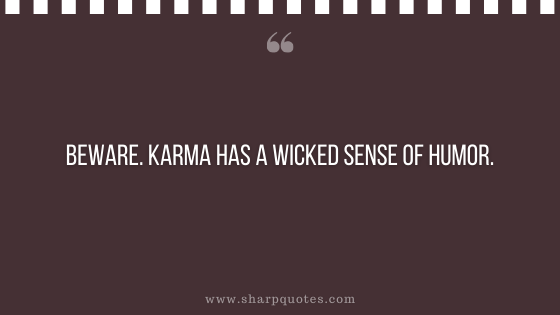 karma quote wicked sense of humor sharp quotes