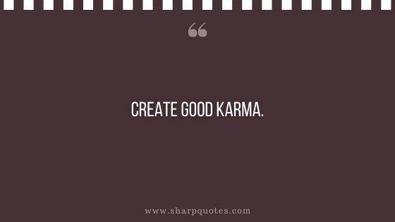 karma quote create good karma sharp quotes