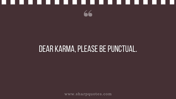 karma quote dear punctual sharp quotes
