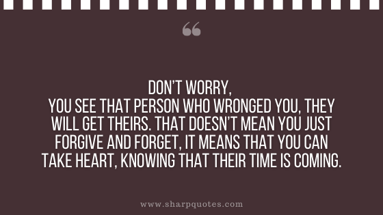karma quote person wronged forgive forget sharp quotes