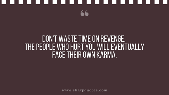 karma quote waste time revenge people hurt eventually