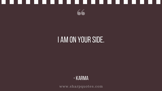 karma quote i am on your side sharp quotes