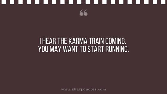 karma quote I hear the karma train