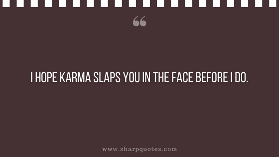 karma quote slaps face sharp quotes