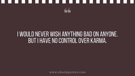 karma quote wish bad control sharp quotes