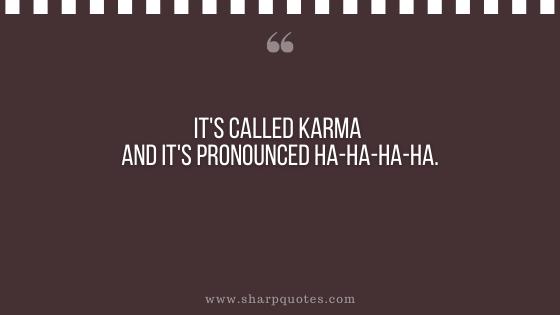 karma quote pronounced ha ha sharp quotes