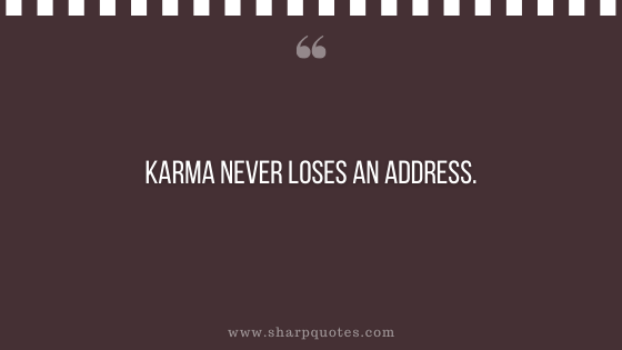 karma quote never loses an address
