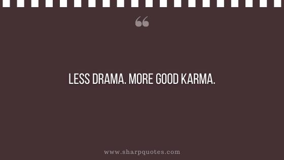 karma quote less drama more good karma