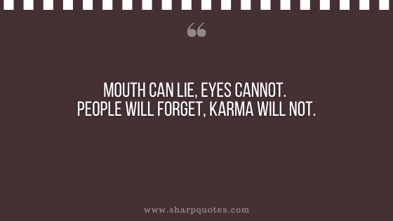 karma quote mouth can lie eyes people