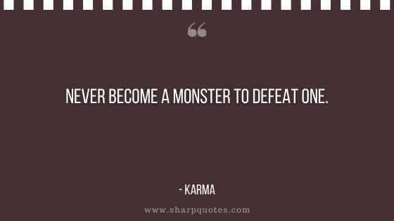 karma quote never become monster defeat sharp quotes