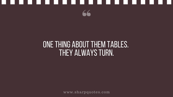 karma quote one thing about them tables