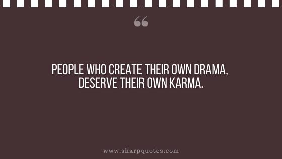 karma quote people create own drama
