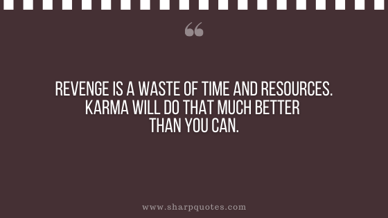 karma quote revenge waste time resources sharp quotes