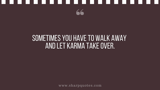 karma quote walk away take over sharp quotes