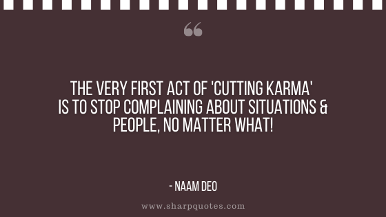 karma quote first act cutting complaining naam deo