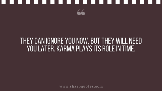 karma quote ignore you need later role sharp quotes
