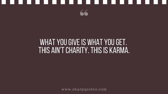 karma quote what you give what get charity