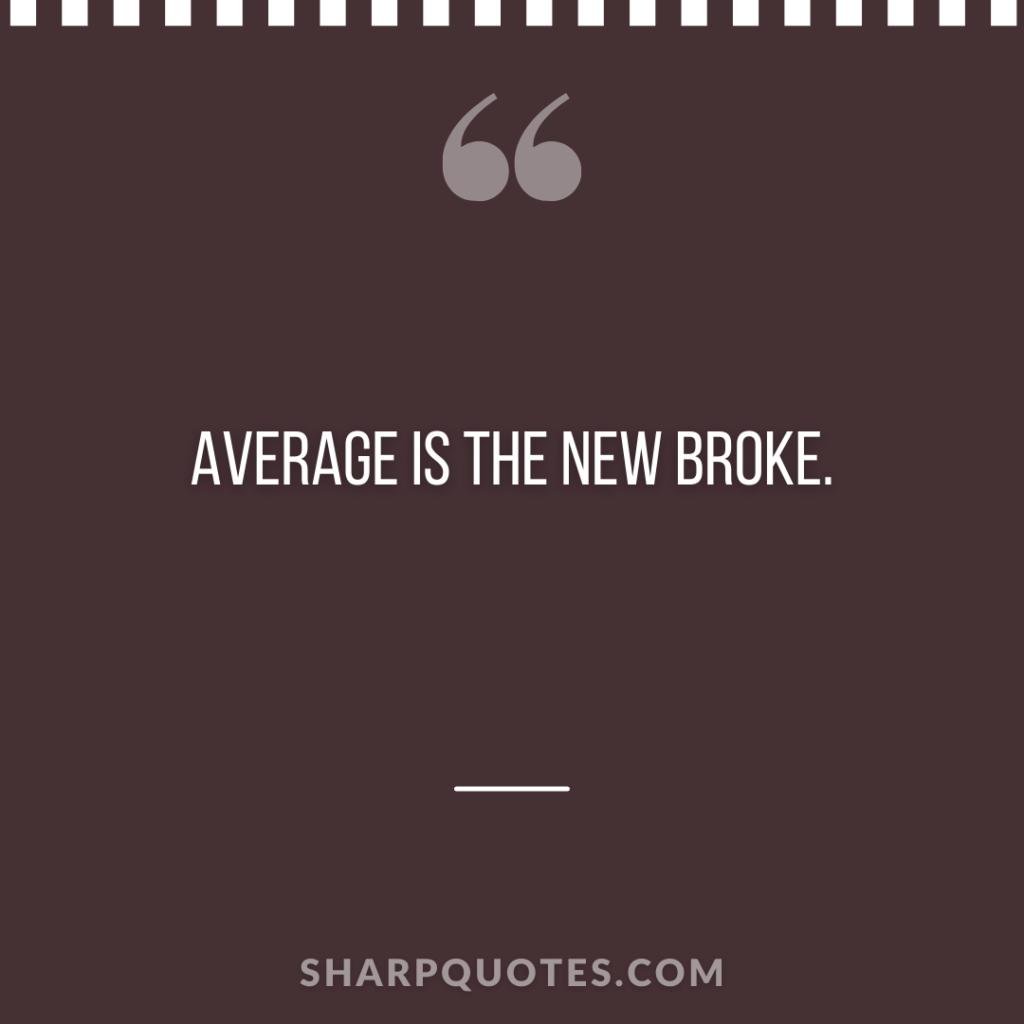 average is the new broke millionaire quote