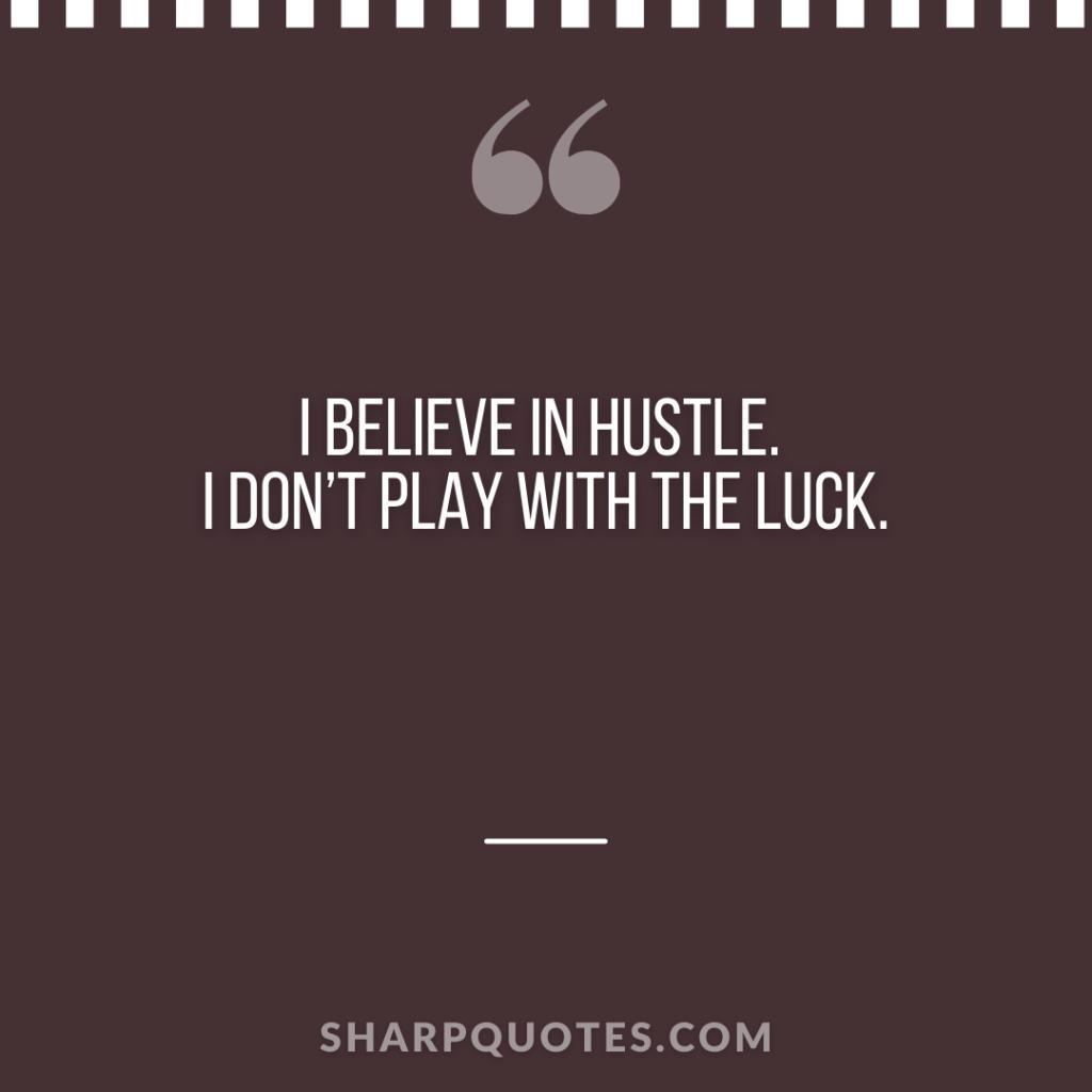 millionaire quote believe hustle luck sharp quotes