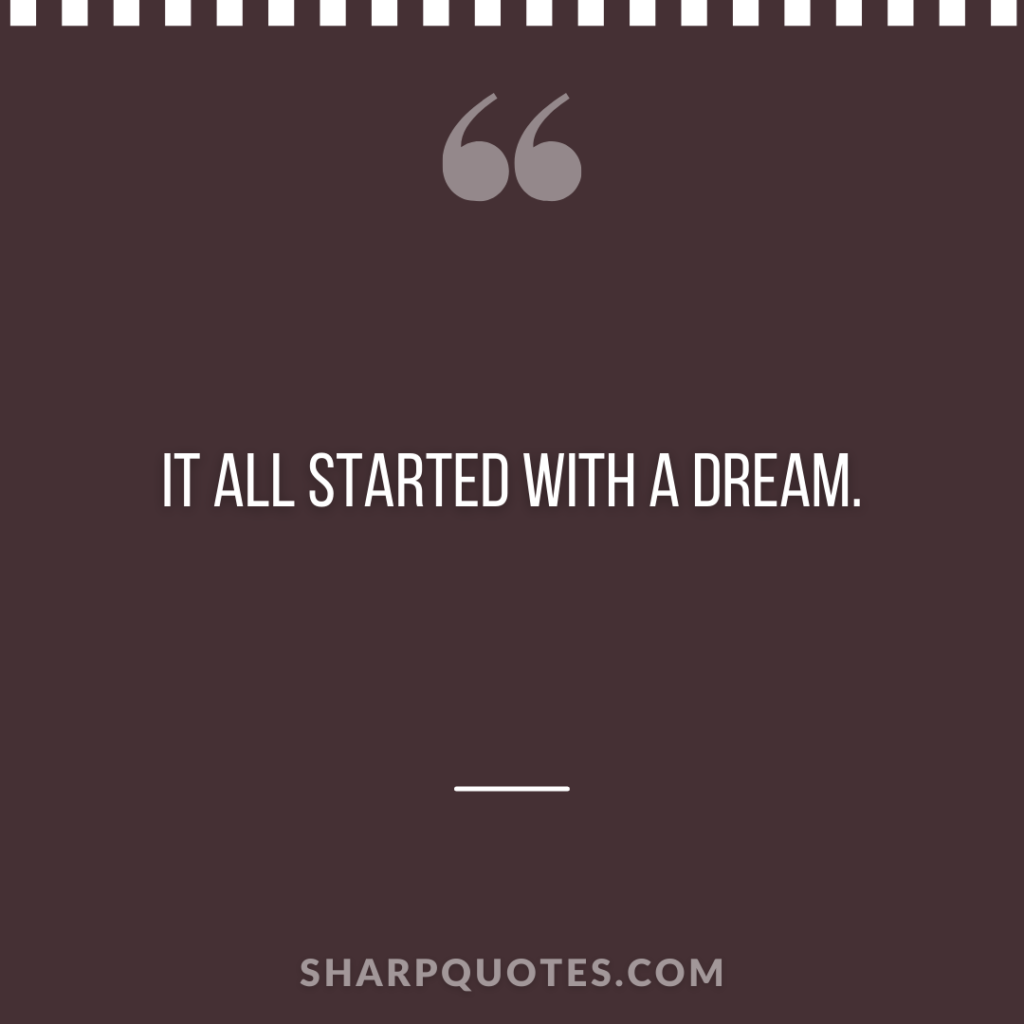 it all started with a dream sharp quotes