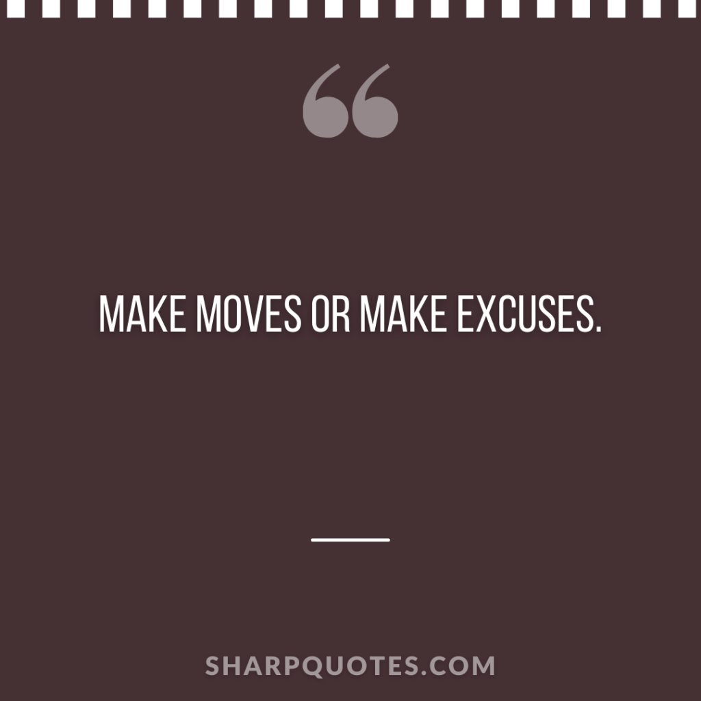 makes moves excuses millionaire quote