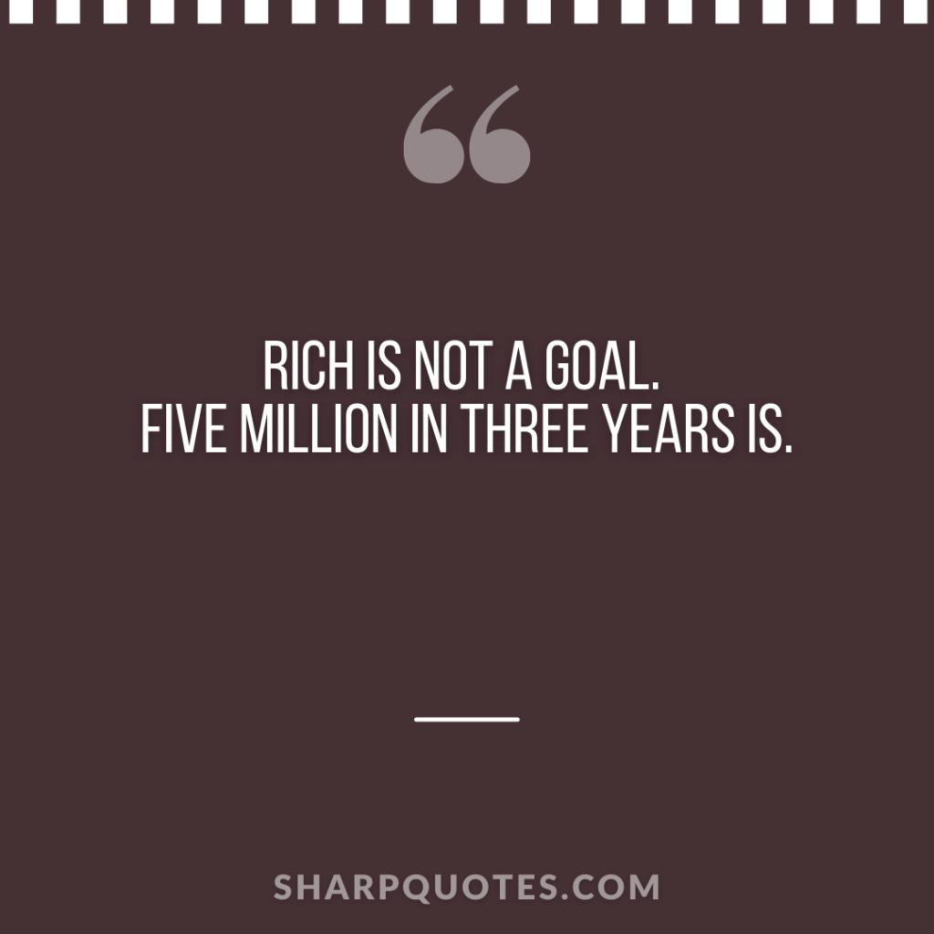 millionaire quote rich goal five million