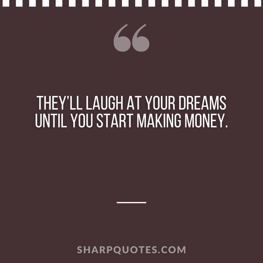 millionaire quote laugh dreams making money