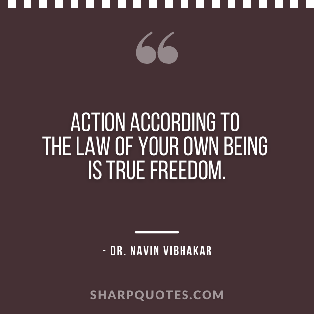 dr navin vibhakar quotes action law of being freedom