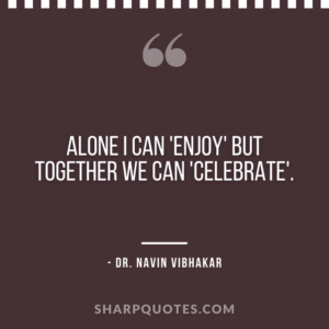 dr navin vibhakar quotes enjoy together celebrate