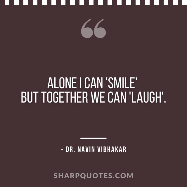 dr navin vibhakar quotes alone smile laughter