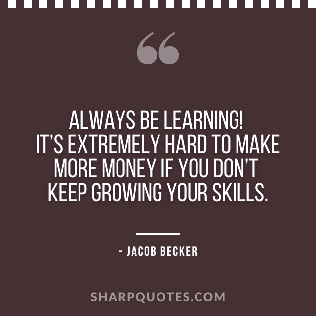 jacob becker quotes learning make money