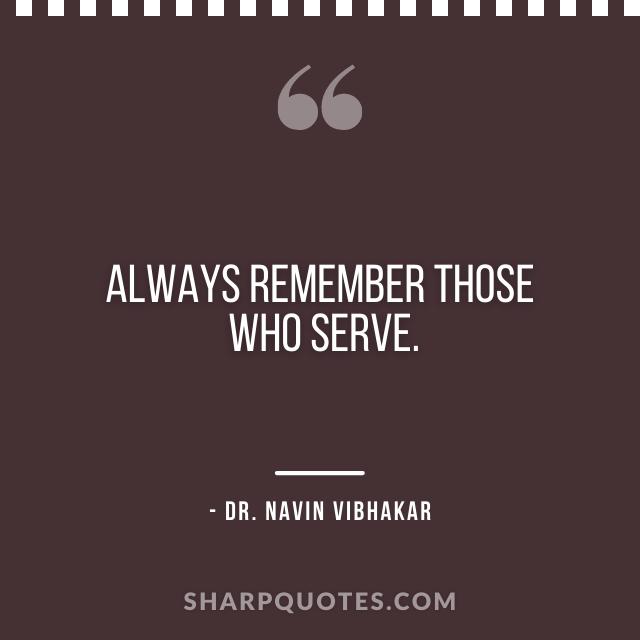 dr navin vibhakar quotes rememver who serve