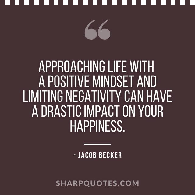 jacob becker quotes approaching life positive mindset