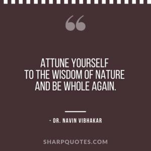 dr navin vibhakar quotes attune yourself wisdom nature