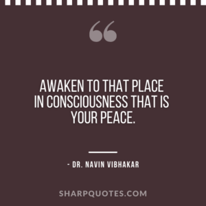 dr navin vibhakar quotes awaken consciousness peace