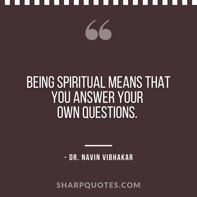 dr navin vibhakar quotes being spiritual answer questions