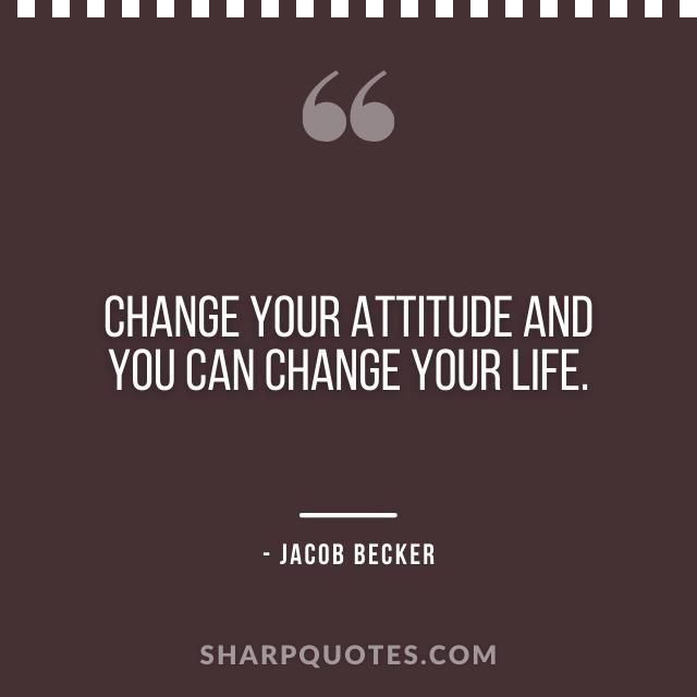 jacob becker quotes change attitude life