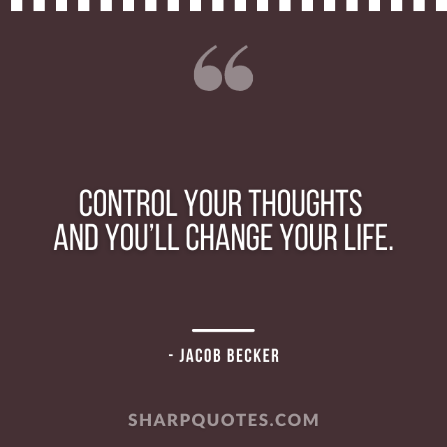 jacob becker quotes control thoughts change life