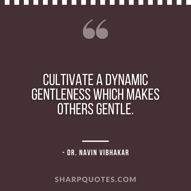 dr navin vibhakar quotes cultivate dynamic gentleness