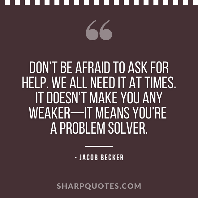 jacob becker quotes be afraid ask for help