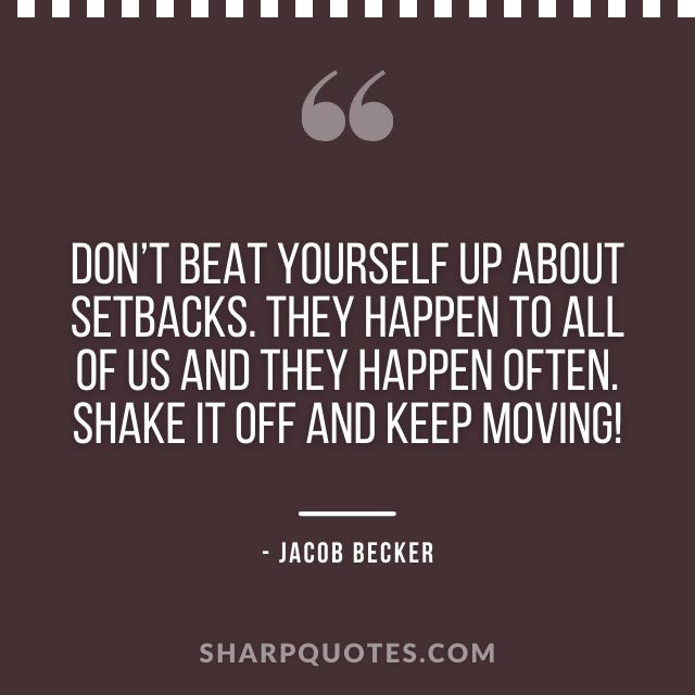 jacob becker quotes setbacks happen keep moving