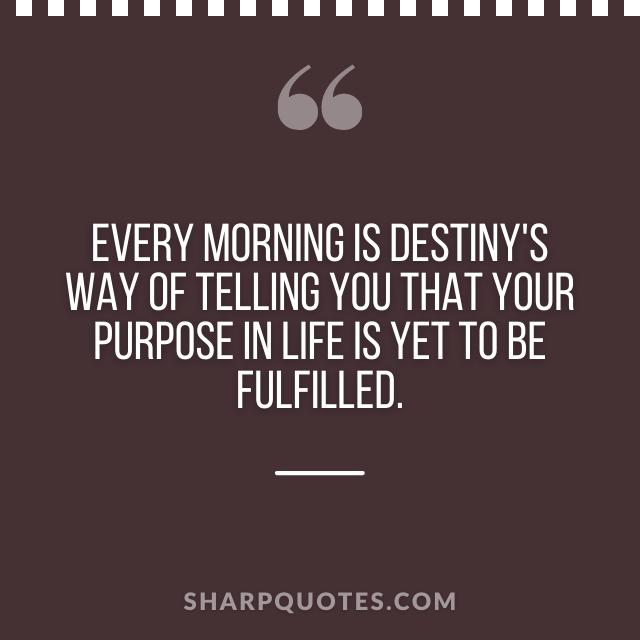good morning quote destiny purpose
