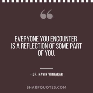 dr navin vibhakar quotes everyone you encounter